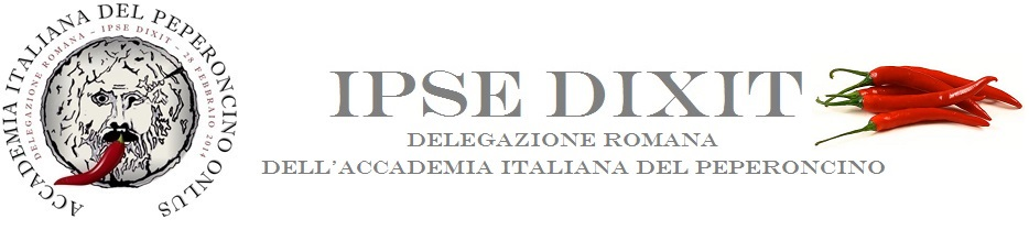 IPSE DIXIT - Delegazione romana dell'Accademia del peperoncino